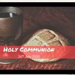 Sunday 26 July 2020 - Holy Communion