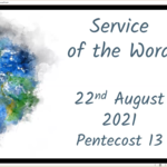 Sunday 22 August 2021 - Service of the Word
